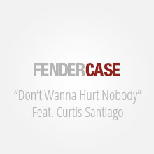 "Fendercase - ""Don't Wanna Hurt Nobody"" [Single]"